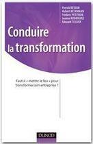 Couverture du livre « Conduire la transformation ; faut-il mettre le feu pour transformer son entreprise ? » de Frederic Petitbon et Hubert Heckmann aux éditions Dunod