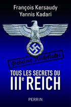 Couverture du livre « Tous les secrets du IIIe Reich » de Francois Kersaudy et Yannis Kadari aux éditions Perrin