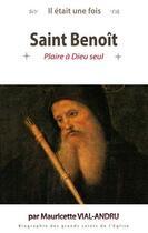 Couverture du livre « Il était une fois ; saint Benoît » de Mauricette Vial-Andru aux éditions Saint Jude