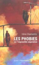 Couverture du livre « Les phobies - ou l'impossible separation » de Irene Diamantis aux éditions Aubier