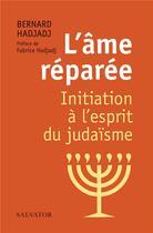 Couverture du livre « L'âme réparée ; initiation à l'esprit du judaïsme » de Bernard Hadjadj aux éditions Salvator