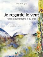 Couverture du livre « Je regarde le vent ; notes de la montagne et du jardin » de Nathalie Magrou aux éditions Rando Editions