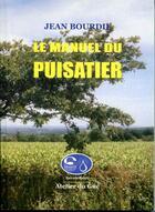 Couverture du livre « Le manuel du puisatier » de Jean Bourdil aux éditions Atelier Du Gue