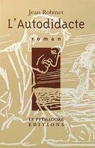 Couverture du livre « L'autodidacte » de Jean Robinet aux éditions Le Pythagore