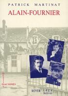 Couverture du livre « Alain-Fournier ; destins inachevés » de Patrick Martinat aux éditions Royer
