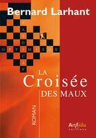 Couverture du livre « La croisée des maux » de Bernard Larhant aux éditions Arphilvolis