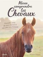 Couverture du livre « Mieux comprendre les chevaux ; prendre soin de son cheval et décoder son langage » de Heather Dunphy aux éditions L'imprevu