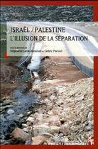 Couverture du livre « Israel/Palestine, l'illusion de la séparation » de Stephanie Latte Abdallah et Colelctif et Cedric Parisot aux éditions Pu De Provence