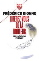 Couverture du livre « Libérez-vous de la douleur ; par la méditation et l'ACT » de Frederick Dionne aux éditions Payot