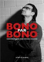 Couverture du livre « Bono par Bono ; conversations avec Michka Assayas » de Michka Assayas aux éditions Le Mot Et Le Reste