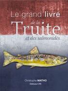 Couverture du livre « Le grand livre de la truite et des salmonidés » de Christophe Matho aux éditions Communication Presse Edition