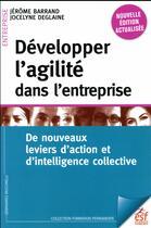 Couverture du livre « Développer l'agilité dans l'entreprise ; de nouveaux leviers d'action et d'intelligence collective » de Jerome Barrand et Jocelyne Deglaine aux éditions Esf
