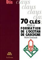 Couverture du livre « 70 Cles Pour La Formation De L'Occitan De Gascogne » de Michel Grosclaude aux éditions Per Noste