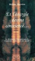 Couverture du livre « Et l'energie devint conscience... la revolution transpersonnelle » de Helene Barrere aux éditions Altess