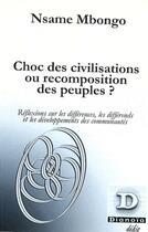 Couverture du livre « Choc des civilisations ou recomposition des peuples ? - reflexions sur les differences, les differen » de Nsame Mbongo aux éditions Dianoia