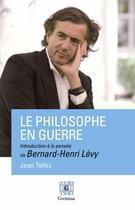 Couverture du livre « Le philosophe en guerre, introduction à la pensée de Bernard-Henri Lévy » de Jean Tellez aux éditions Germina