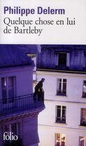 Couverture du livre « Quelque chose en lui de Bartleby » de Philippe Delerm aux éditions Gallimard