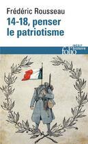 Couverture du livre « 14-18 ; penser le patriotisme » de Frederic Rousseau aux éditions Gallimard