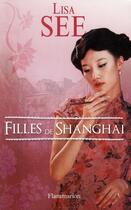 Couverture du livre « Filles de Shanghaï » de Lisa See aux éditions Flammarion