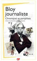 Couverture du livre « Bloy journaliste ; chroniques et pamphlets » de Leon Bloy aux éditions Flammarion