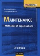 Couverture du livre « Maintenance ; méthodes et organisations (3e édition) » de Francois Monchy et Jean-Pierre Vernier aux éditions Dunod