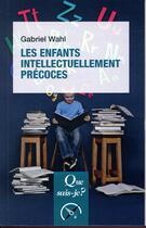 Couverture du livre « Les enfants intellectuellement précoces (2e édition) » de Gabriel Wahl aux éditions Puf