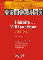 Couverture du livre « Histoire de la Ve République 1958-2017 (16e édition) » de Olivier Duhamel et Guy Carcassonne et Julie Benetti et Jean-Jacques Chevallier aux éditions Dalloz