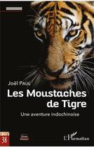 Couverture du livre « Les moustaches du tigre ; une aventure indochinoise » de Joel Paul aux éditions L'harmattan