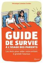 Couverture du livre « Guide de survie à l'usage des parents ; les mots pour aider votre enfant à grandir heureux » de Veronique Lemoine-Cordier aux éditions Quasar