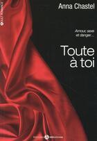 Couverture du livre « Toute à toi » de Anna Chastel aux éditions Editions Addictives
