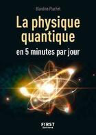 Couverture du livre « La physique quantique en 5 minutes par jour » de Blandine Pluchet aux éditions First