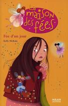 Couverture du livre « La maison des fées t.2 ; fée d'un jour » de Kelly Mc Kain aux éditions Milan