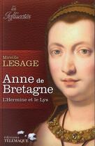 Couverture du livre « Anne de Bretagne ; l'hermine et le lys » de Mireille Lesage aux éditions Telemaque
