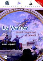 Couverture du livre « Le Verrier ; savant magnifique et détesté » de James Lequeux aux éditions Edp Sciences