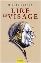 Couverture du livre « Lire le visage ; manuel de morpho-caractérologie » de Ducros aux éditions Ambre