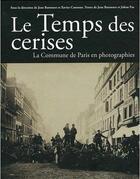 Couverture du livre « La Commune en photographies ; le temps des cerises » de Jean Baronnet et Johan Pas aux éditions Amateur