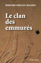 Couverture du livre « Le clan des emmurés » de Bernard Leblanc-Halmos aux éditions L'etre Image