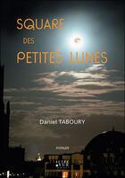 Couverture du livre « Square des petites lunes » de Daniel Taboury aux éditions Autre Vue