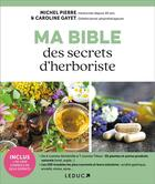Couverture du livre « Ma bible des secrets d'herboriste » de Caroline Gayet et Pierre Michel aux éditions Leduc.s