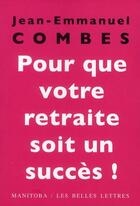 Couverture du livre « Pour que votre retraite soit un succès ! » de Jean-Emmanuel Combes aux éditions Manitoba