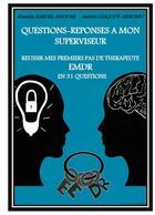 Couverture du livre « Questions-réponses à mon superviseur ; réussir mes premiers pas de thérapeute EMDR en 31 questions » de Hamida Xardel-Haddab et Aurelie Lesquoy-Simonin aux éditions Books On Demand
