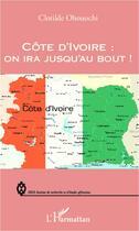 Couverture du livre « Côte d'Ivoire on ira jusqu'au bout » de Clotilde Ohouochi aux éditions L'harmattan