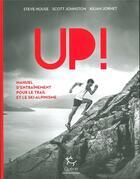 Couverture du livre « Up ! manuel d'entraînement pour le trail et le ski-alpinisme » de Kilian Jornet et Steve House et Scott Johnston aux éditions Guerin