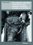Couverture du livre « Les femmes célèbres sont-elles des grands hommes comme les autres ? » de Christel Sniter aux éditions Creaphis