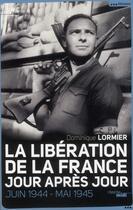 Couverture du livre « La libération de la France ; jour après jour ; juin 1944-mai 1945 » de Dominique Lormier aux éditions Cherche Midi