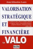 Couverture du livre « Valorisation stratégique et financière ; la VALO (2e édition) » de Jean-Sebastien Lantz aux éditions Maxima Laurent Du Mesnil