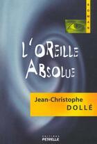 Couverture du livre « L'Oreille Absolue » de Jean-Christophe Dolle aux éditions Petrelle
