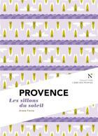 Couverture du livre « Provence ; les sillons du soleil » de Ariane Fornia aux éditions Nevicata