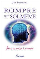 Couverture du livre « Rompre avec soi-même ; pour se créer à nouveau » de Joe Dispenza aux éditions Ariane