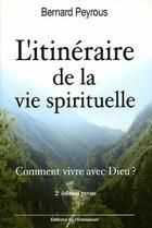Couverture du livre « L'itinéraire de la vie spirituelle ; comment vivre avec Dieu ? (2e édition) » de Bernard Peyrous aux éditions Emmanuel